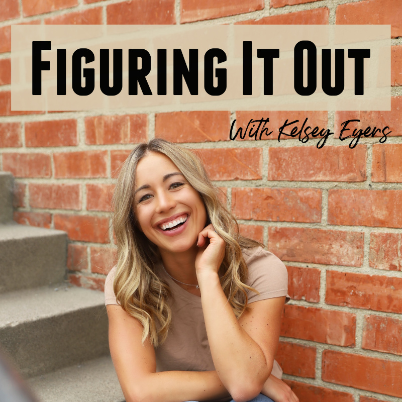 Figuring It Out with Kelsey Eyers podcast cover